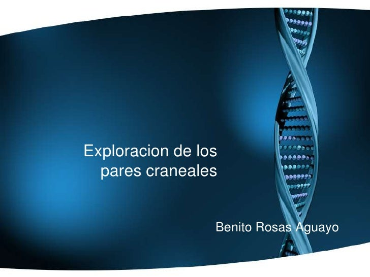 Exploracion de los pares craneales <br />Benito Rosas Aguayo<br />