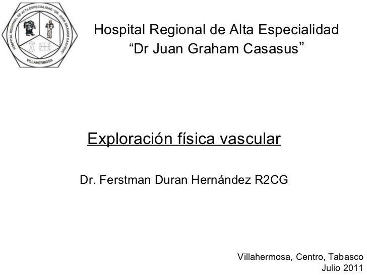 "Exploración física vascular Dr. Ferstman Duran Hernández R2CG Hospital Regional de Alta Especialidad "" Dr Juan Graham Casa..."
