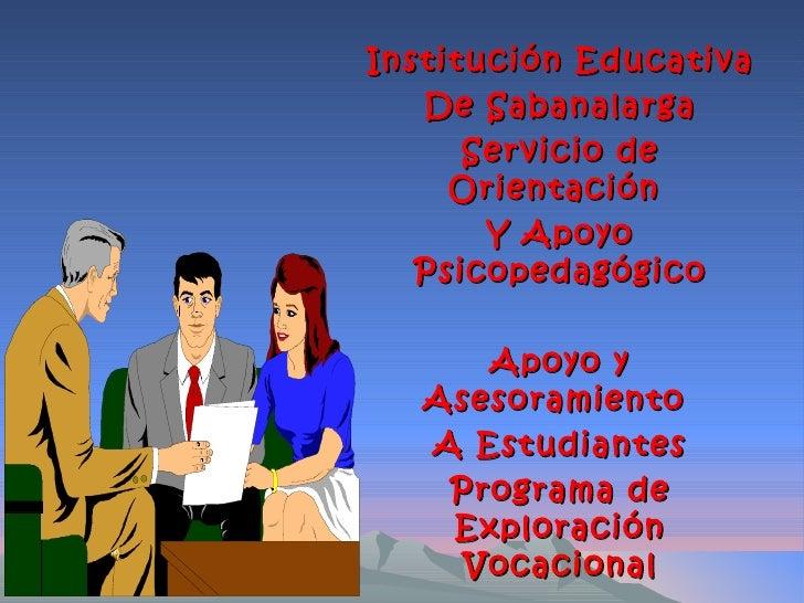 Institución Educativa   De Sabanalarga      Servicio de     Orientación       Y Apoyo   Psicopedagógico      Apoyo y   Ase...