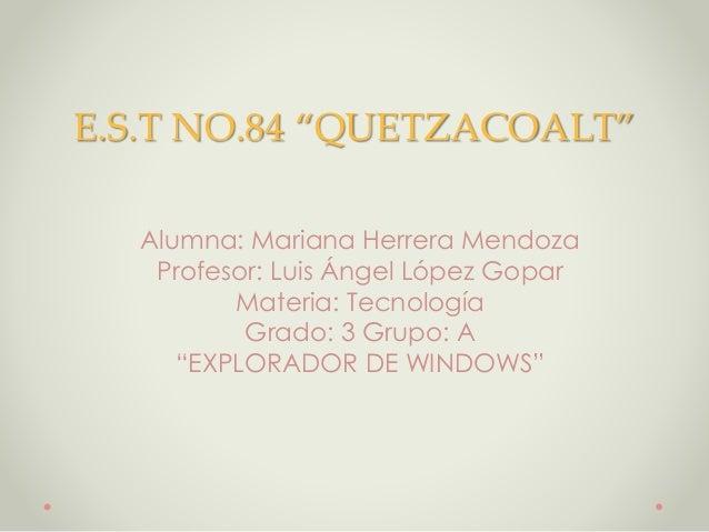 "E.S.T NO.84 ""QUETZACOALT"" Alumna: Mariana Herrera Mendoza Profesor: Luis Ángel López Gopar Materia: Tecnología Grado: 3 Gr..."