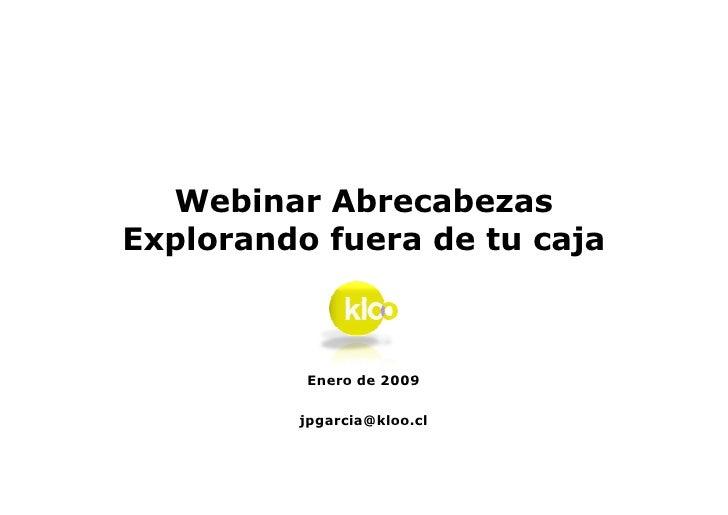 Webinar Abrecabezas Explorando fuera de tu caja              Enero de 2009           jpgarcia@kloo.cl