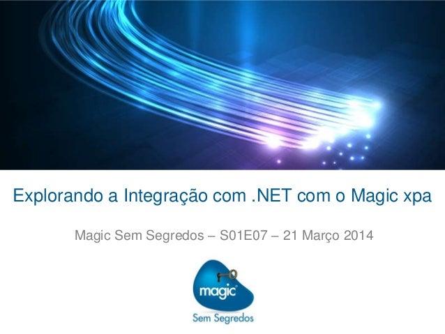 Explorando a Integração com .NET com o Magic xpa Magic Sem Segredos – S01E07 – 21 Março 2014