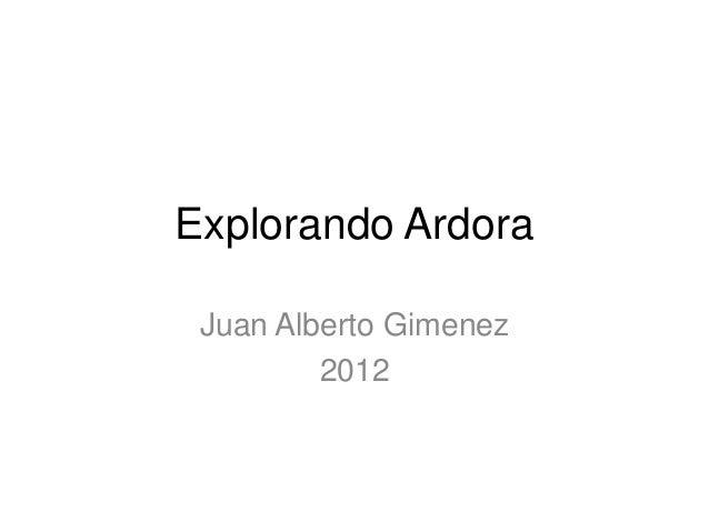 Explorando Ardora Juan Alberto Gimenez         2012