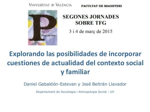 Explorando las posibilidades de incorporar cuestiones de actualidad del contexto social y familiar Daniel Gabaldón-Estevan...