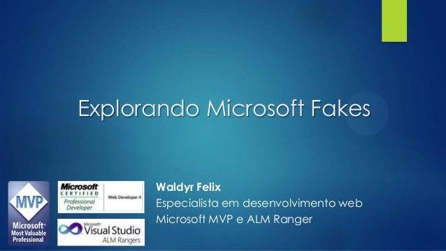Explorando Microsoft FakesWaldyr FelixEspecialista em desenvolvimento webMicrosoft MVP e ALM Ranger