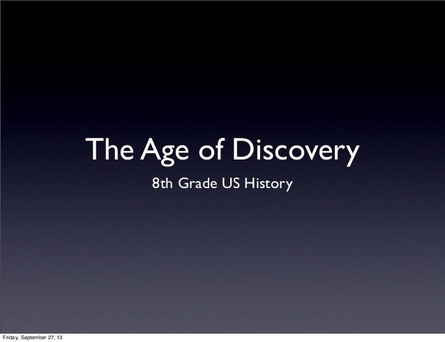 The Age of Discovery 8th Grade US History Friday, September 27, 13