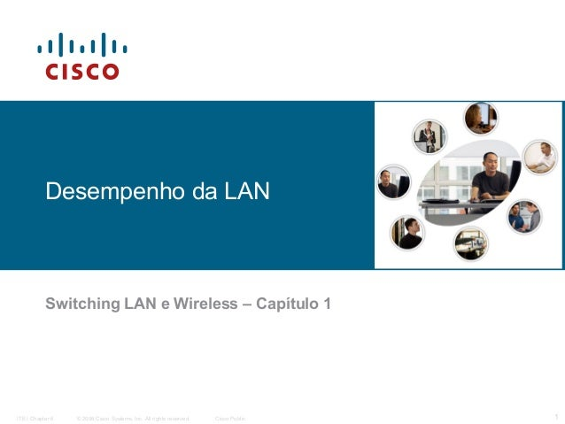 Desempenho da LAN  Switching LAN e Wireless – Capítulo 1  ITE I Chapter 6  © 2006 Cisco Systems, Inc. All rights reserved....
