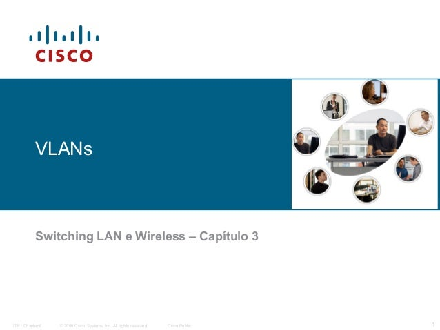 VLANs  Switching LAN e Wireless – Capítulo 3  ITE I Chapter 6  © 2006 Cisco Systems, Inc. All rights reserved.  Cisco Publ...
