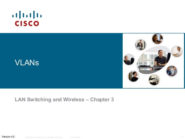 © 2006 Cisco Systems, Inc. All rights reserved. Cisco Public 1Version 4.0 VLANs LAN Switching and Wireless – Chapter 3
