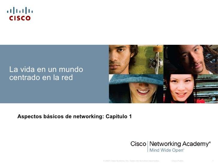 La vida en un mundo centrado en la red Aspectos básicos de networking :  Capítulo 1
