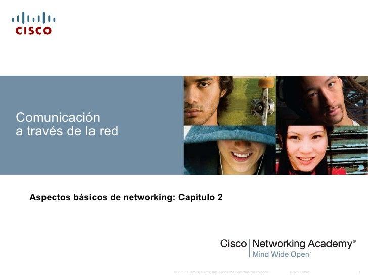 Comunicación  a través de la red Aspectos básicos de networking :  Capítulo 2