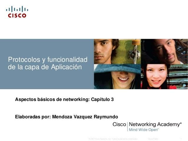Protocolos y funcionalidadde la capa de Aplicación  Aspectos básicos de networking: Capítulo 3  Elaboradas por: Mendoza Va...