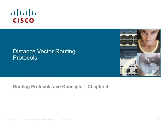 Distance Vector Routing Protocols  Routing Protocols and Concepts – Chapter 4  ITE I Chapter 6  © 2006 Cisco Systems, Inc....