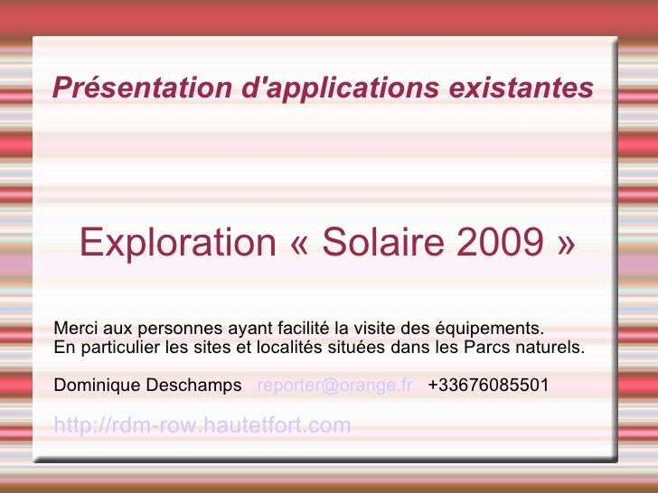 Présentation d'applications existantes Exploration «Solaire 2009» Merci aux personnes ayant facilité la visite des équip...