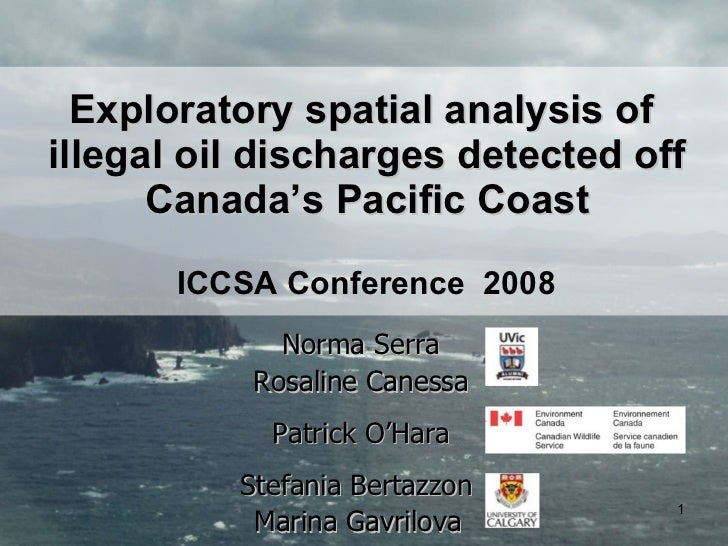 Exploratory spatial analysis of  illegal oil discharges detected off Canada's Pacific Coast Norma Serra Rosaline Canessa P...