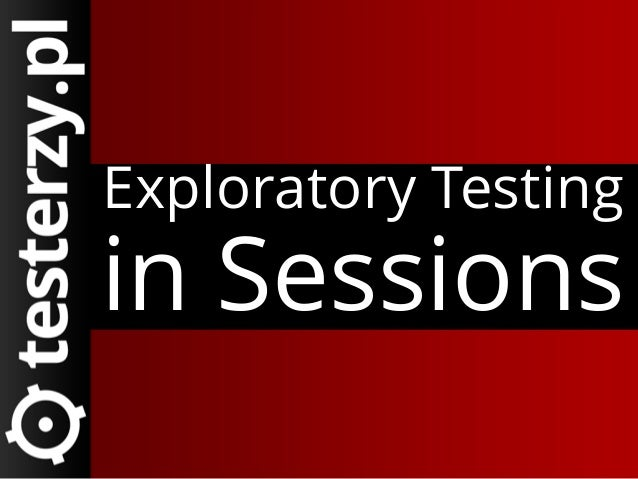 Exploratory Testing  in Sessions