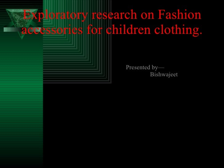 Exploratory research on Fashion accessories for children clothing. Presented by— Bishwajeet