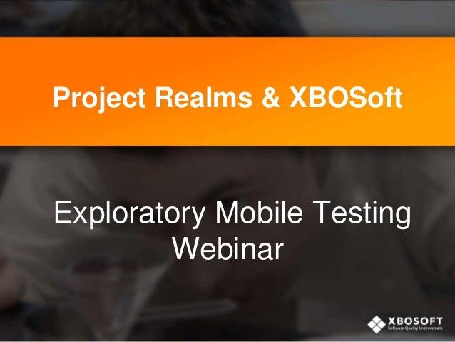 Project Realms & XBOSoftExploratory Mobile TestingWebinar