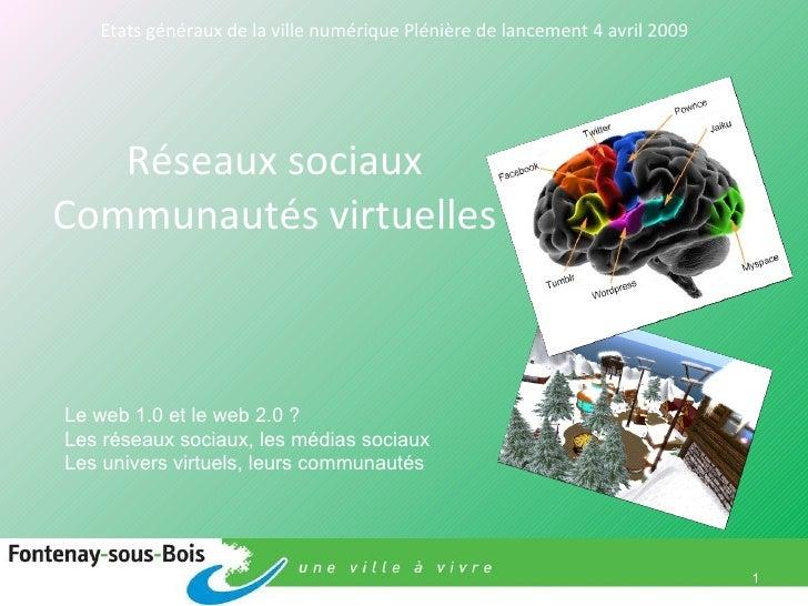 Réseaux sociaux Communautés virtuelles Etats généraux de la ville numérique Plénière de lancement 4 avril 2009 Le web 1.0 ...