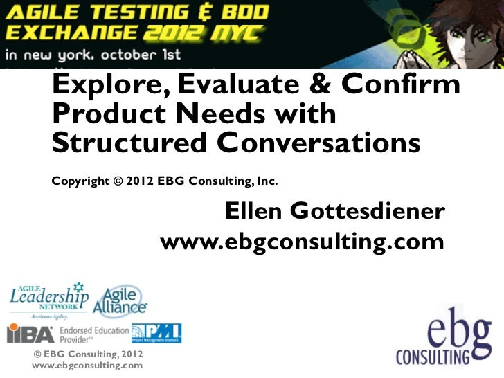 Explore, Evaluate & Confirm   Product Needs with   Structured Conversations   Copyright © 2012 EBG Consulting, Inc.       ...