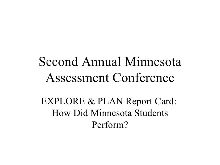 Second Annual Minnesota Assessment Conference EXPLORE & PLAN Report Card:  How Did Minnesota Students Perform?