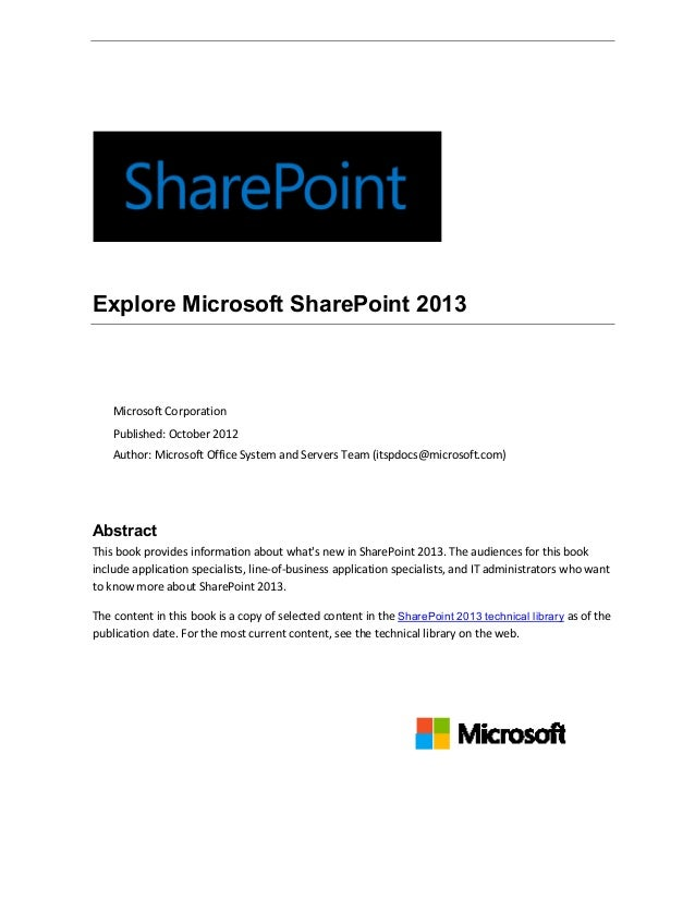 Explore Microsoft SharePoint 2013Microsoft CorporationPublished: October 2012Author: Microsoft Office System and Servers T...