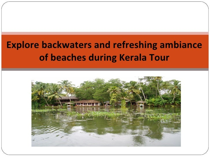 Explore backwaters and refreshing ambiance of beaches during kerala tour