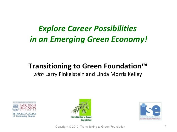 Copyright © 2010, Linda Kelley, Larry Finkelstein and the Transitioning to Green Foundation  Explore Career Possibilities ...