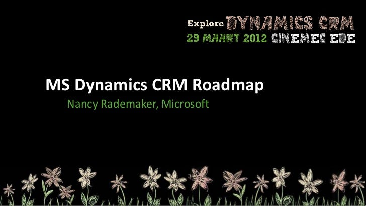 MS Dynamics CRM Roadmap  Nancy Rademaker, Microsoft