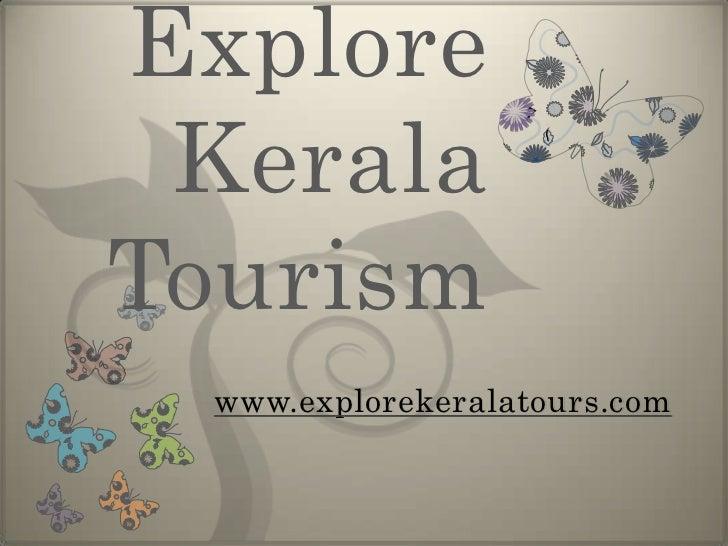 Explore Kerala Tourism<br />www.explorekeralatours.com<br />
