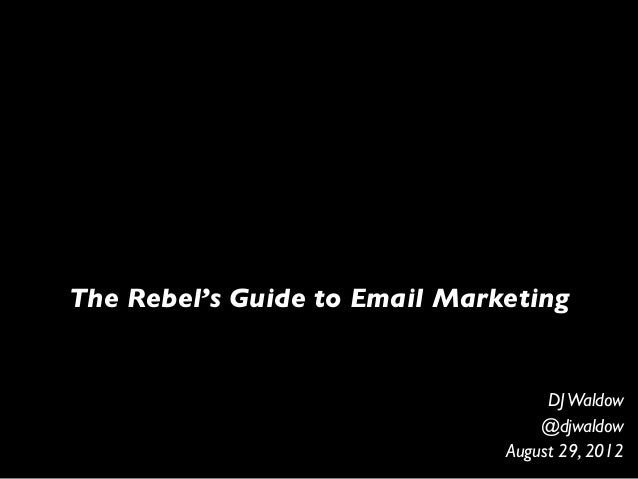 The Rebel's Guide to Email MarketingDJWaldow@djwaldowAugust 29, 2012