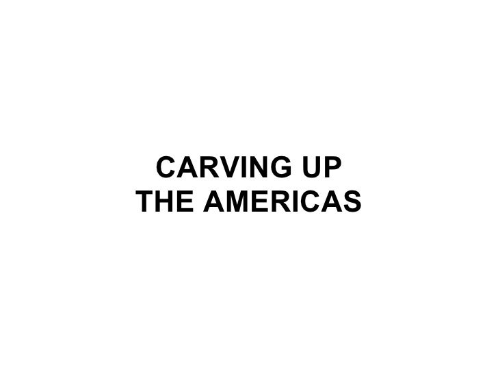 CARVING UP THE AMERICAS