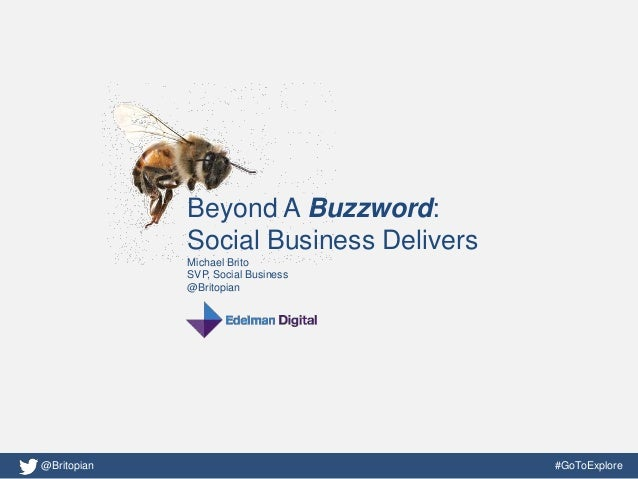 Beyond A Buzzword:             Social Business Delivers             Michael Brito             SVP, Social Business        ...