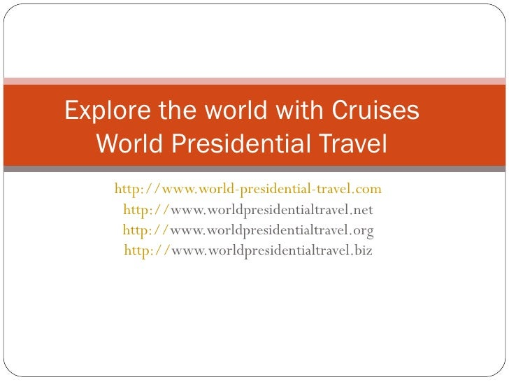 http://www.world-presidential-travel.com   http:// www.worldpresidentialtravel.net   http:// www.worldpresidentialtravel.o...