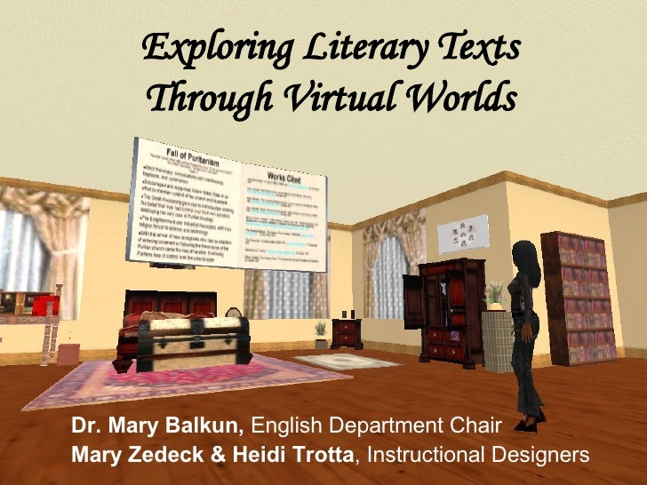 Exploring Literary Texts Through Virtual Worlds Dr. Mary Balkun,  English Department Chair Mary Zedeck & Heidi Trotta , In...