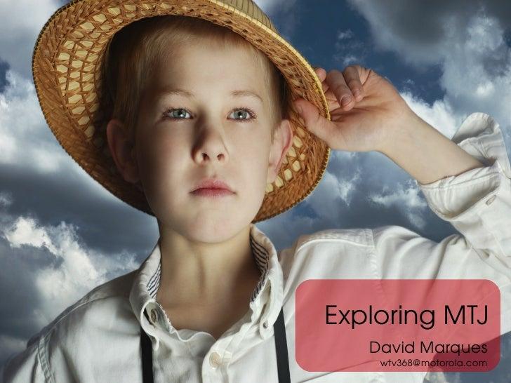 ExploringMTJ          DavidMarques             wtv368@motorola.com