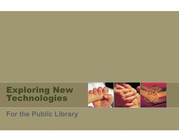 Exploring New Technologies For the Public Library