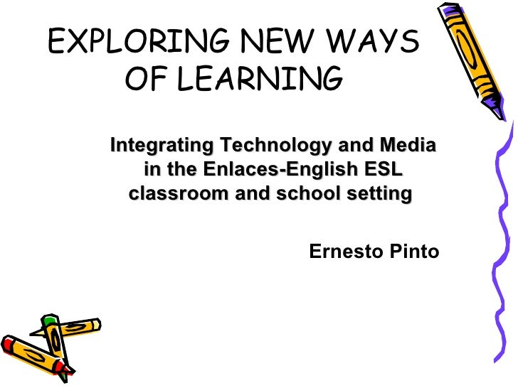 Exploring New Ways Of Learning