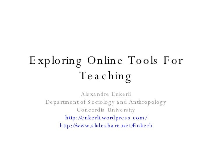 Exploring Online Tools For Teaching Alexandre Enkerli Department of Sociology and Anthropology Concordia University http:/...