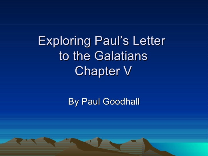 Exploring Paul's Letter  to the Galatians Chapter V By Paul Goodhall