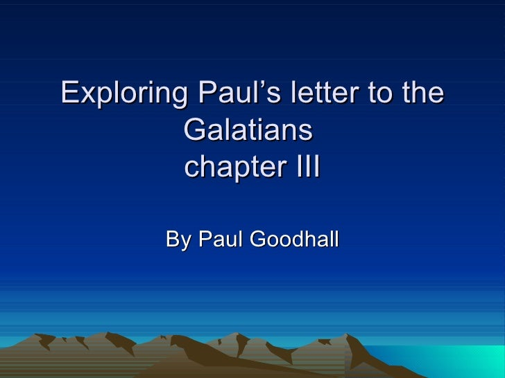 Exploring Paul's letter to the Galatians  chapter III By Paul Goodhall