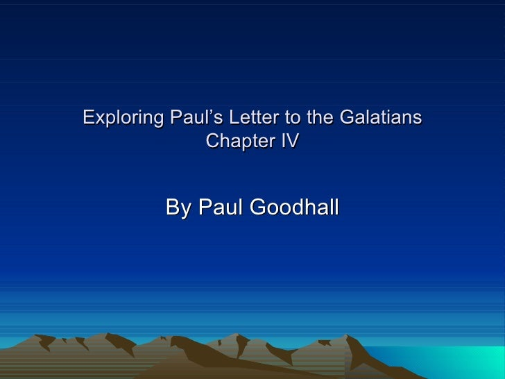 Exploring Paul's Letter to the Galatians Chapter IV By Paul Goodhall