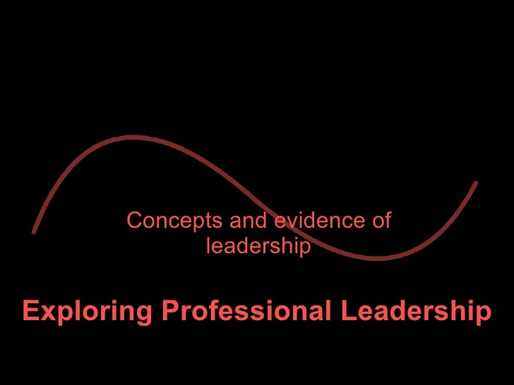 Exploring Professional Leadership Concepts and evidence of leadership