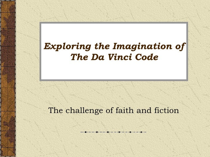Exploring the Imagination of The Da Vinci Code The challenge of faith and fiction