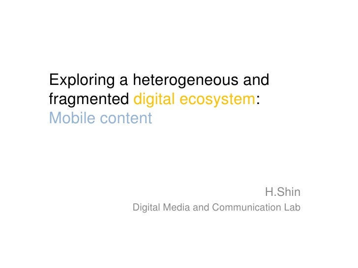 Exploring a heterogeneous and fragmented digital ecosystem: Mobile content                                         H.Shin ...
