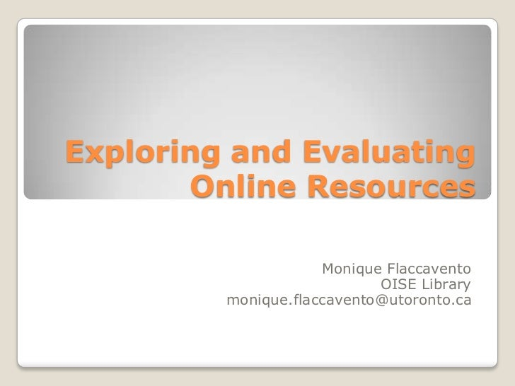 Exploring and Evaluating       Online Resources                     Monique Flaccavento                            OISE Li...