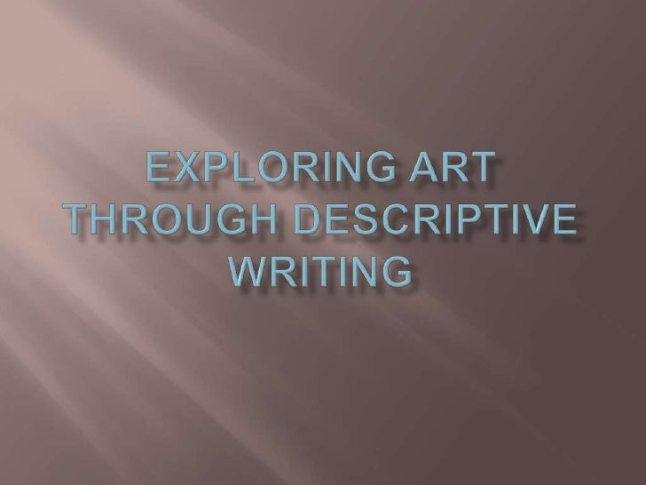 What is a description?   When do we describe things? What are some of the reasons that we  describe things? What kinds of ...