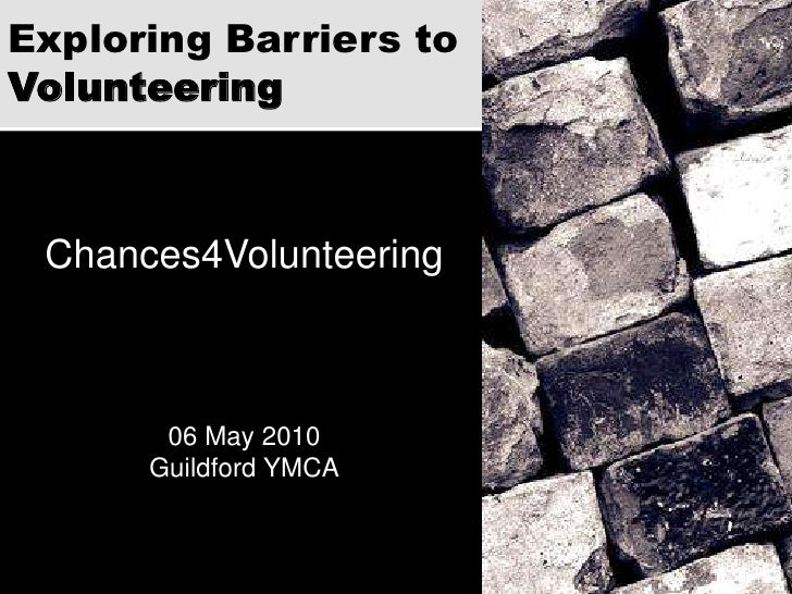 Exploring Barriers toVolunteering<br />Chances4Volunteering<br />06 May 2010<br />Guildford YMCA<br />