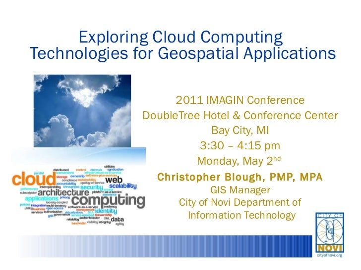 Exploring Cloud Computing  Technologies for Geospatial Applications 2011 IMAGIN Conference DoubleTree Hotel & Conference C...