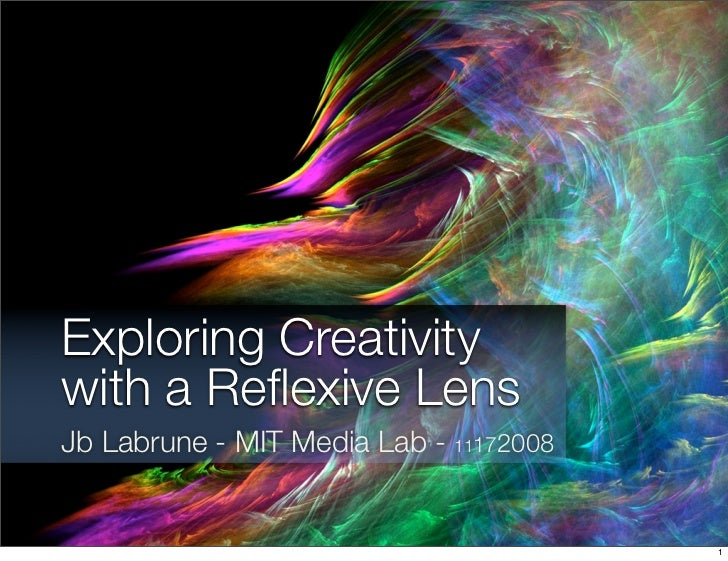 Exploring Creativity with a Reflexive Lens Jb Labrune - MIT Media Lab - 11172008                                           1